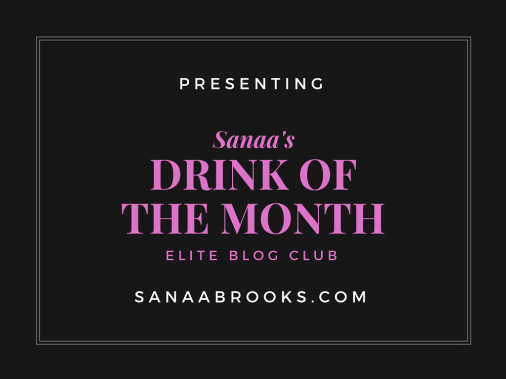 Presenting Sanaa's Drink Of The Month